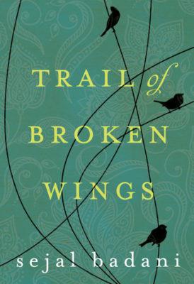 Trail of Broken Wings by Sejal Badani
