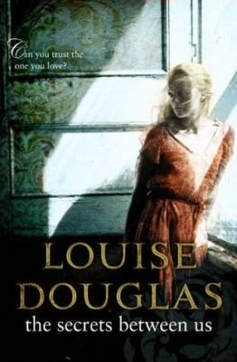 The Secrets Between Us by Louise Douglas