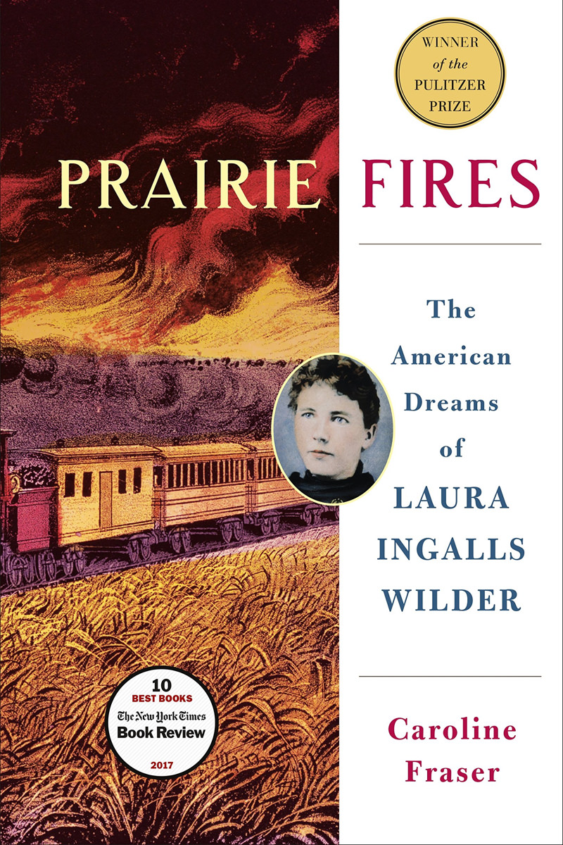 Prairie Fires: The American Dreams of Laura Ingalls Wilder by Caroline Fraser