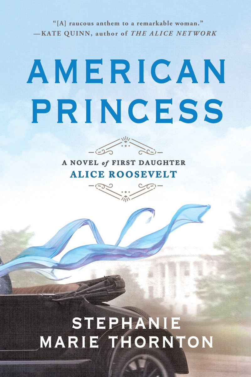 American Princess: A Novel of First Daughter Alice Roosevelt by Stephanie Thornton