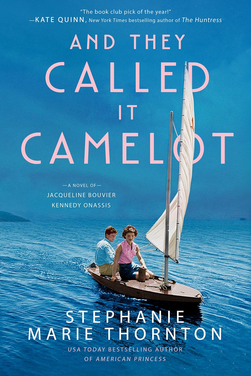 And They Called It Camelot: A Novel of Jacqueline Bouvier Kennedy Onassis by Stephanie Marie Thornton